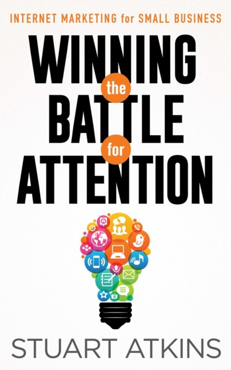 Cover of Winning the Battle for Attention, a book on 21st century social media marketing written by Mihaylo College Marketing Lecturer Stuart Atkins.